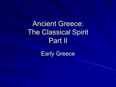 Ancient Greece: The Classical Spirit Part II Early Greece.
