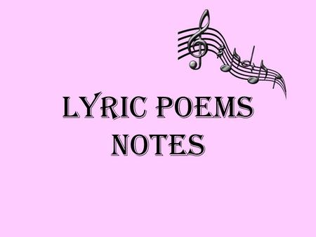 Lyric Poems Notes. Defining Characteristics Doesn't attempt to tell a story Personal: thoughts and feelings about something – Examples: Love, death, fun,