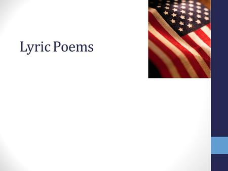 Lyric Poems. 1.Analyze characteristics of different forms of poetry (ex. Narrative, Ballad, Lyric) 2.Analyze how meaning is conveyed in poetry through.
