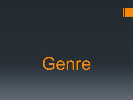 "Genre.  ""Genre"" is the term used to describe the various types of literature."