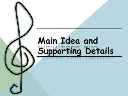 REVIEW: WHAT IS MAIN IDEA? WHAT IS THE JOB OF SUPPORTING DETAILS?