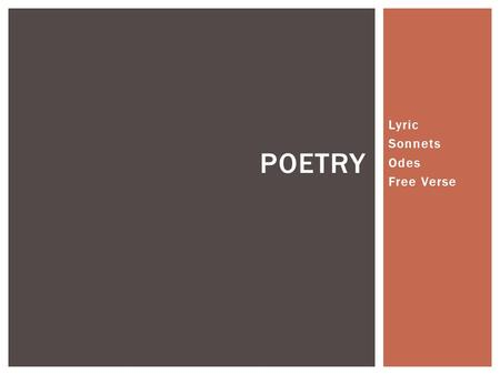 Lyric Sonnets Odes Free Verse POETRY.  A lyric is a poem that directly expresses the speaker's thoughts and emotions in a musical way.  The point of.