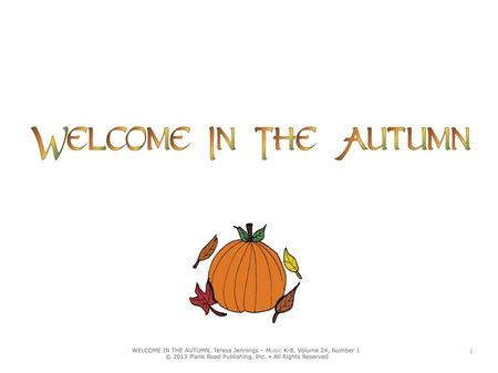 1. part 1: Welcome in the autumn carried here on a breeze. part 2 (optional): Autumn, carried here on, on a breeze. 2.