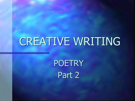 CREATIVE WRITING POETRY Part 2. ACROSTIC - ACROSTIC - a type of poetry where the first, last or other letters in a line spell out a particular word Example.