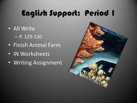 English Support: Period 1 All Write – P. 129-130 Finish Animal Farm IN Worksheets Writing Assignment.