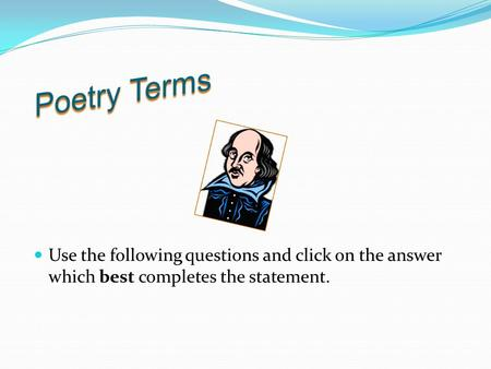 Use the following questions and click on the answer which best completes the statement.