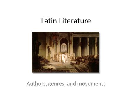 Latin Literature Authors, genres, and movements. Timeline of Latin Literary development Pre-classical – Epic poetry is written in Saturnines, and later.