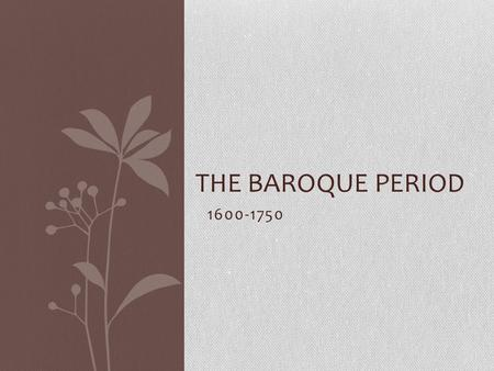 1600-1750 THE BAROQUE PERIOD. Music Styles Concerto Grosso 3 movements (fast, slow, fast) Small group of soloists with a larger group of players Concerto.