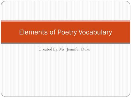Created By, Ms. Jennifer Duke Elements of Poetry Vocabulary.