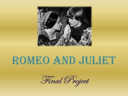 Romeo and Juliet Final Project. About the project… You will be given the opportunity to select your project from a collection of 8 options. Each activity.