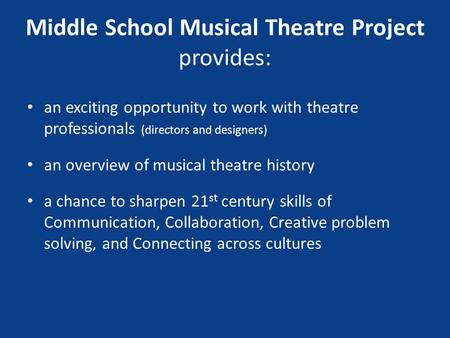 Middle School Musical Theatre Project provides: an exciting opportunity to work with theatre professionals (directors and designers) an overview of musical.