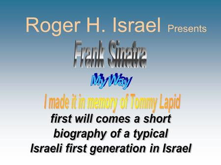 Roger H. Israel P resents And now, the end is near, And so I face the final curtain. My friends, I'll say it clear; I'll state my case of which I'm.