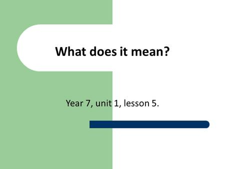 What does it mean? Year 7, unit 1, lesson 5.. 1. Ex. 1, p.17. Listen to the children and answer the questions of the exercise. 2. Ex 2, p.17. Do the exercise,