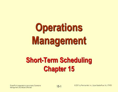 PowerPoint presentation to accompany Operations Management, 6E (Heizer & Render) © 2001 by Prentice Hall, Inc., Upper Saddle River, N.J. 07458 15-1 Operations.