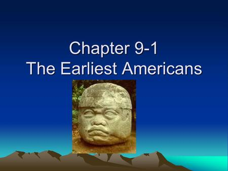 Chapter 9-1 The Earliest Americans. North and South America form a single stretch of land that reaches from the freezing cold of the Arctic Circle in.