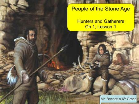 People of the Stone Age Hunters and Gatherers Ch.1, Lesson 1
