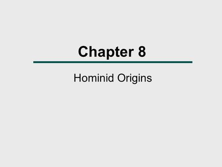 Chapter 8 Hominid Origins. Chapter Outline  Early Primate Evolution  Miocene Fossil Hominids  Definition of Hominid  The Bipedal Adaptation  Biocultural.