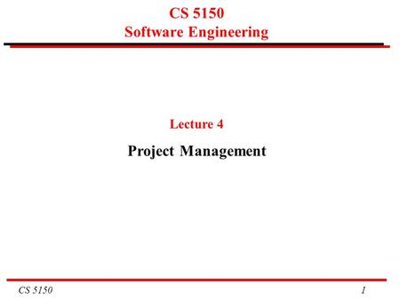 CS 5150 1 CS 5150 Software Engineering Lecture 4 Project Management.