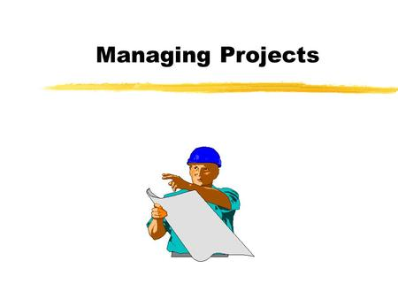 Managing Projects. Project Management Questions zWhat activities are required to complete a project and in what sequence? zWhen should each activity be.