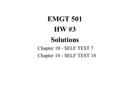 EMGT 501 HW #3 Solutions Chapter 10 - SELF TEST 7