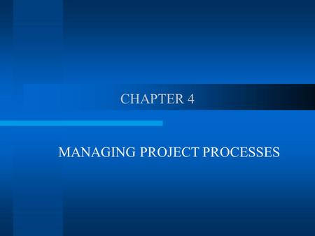 CHAPTER 4 MANAGING PROJECT PROCESSES. THE CONCEPT A project is an interrelated set of activities that has a definite starting and ending point and that.
