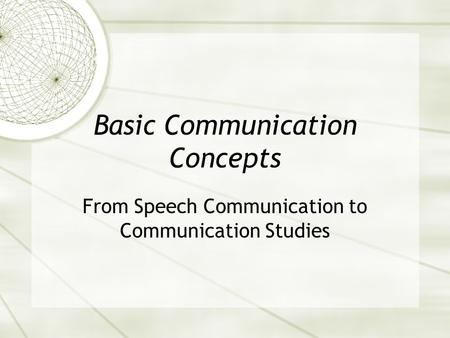 Basic Communication Concepts From Speech Communication to Communication Studies.