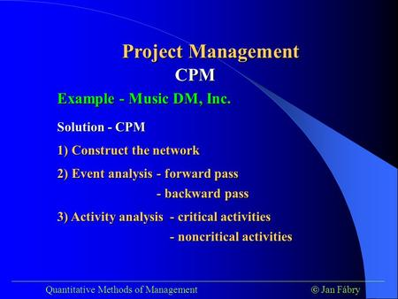 ___________________________________________________________________________ Quantitative Methods of Management  Jan Fábry Project Management Example -