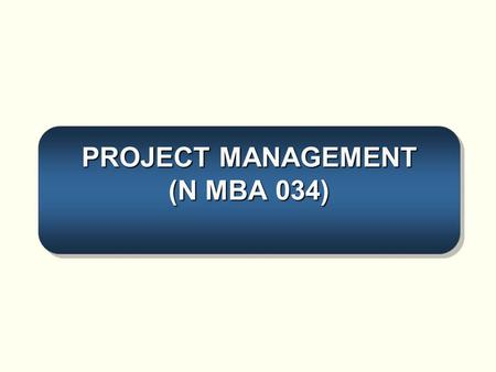 PROJECT MANAGEMENT (N MBA 034)