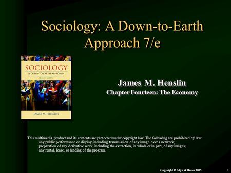 Chapter 14: The Economy Copyright © Allyn & Bacon 20051 Sociology: A Down-to-Earth Approach 7/e James M. Henslin Chapter Fourteen: The Economy James M.