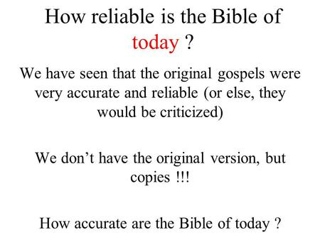 How reliable is the Bible of today ? We have seen that the original gospels were very accurate and reliable (or else, they would be criticized) We don't.