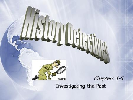 Chapters 1-5 Investigating the Past
