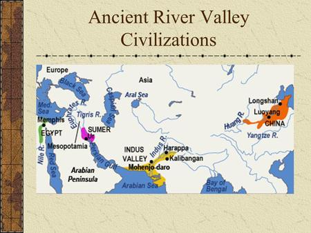 <strong>Ancient</strong> River Valley <strong>Civilizations</strong>