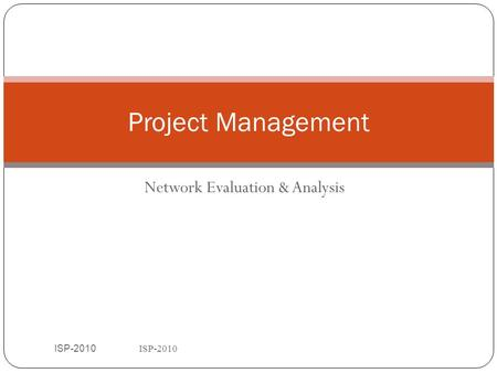 ISP-2010 Network Evaluation & Analysis ISP-2010 1 Project Management.