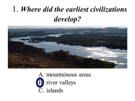 1. Where did the earliest civilizations develop?