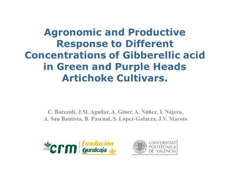 Agronomic and Productive Response to Different Concentrations of Gibberellic acid in Green and Purple Heads Artichoke Cultivars. C. Baixauli, J.M. Aguilar,