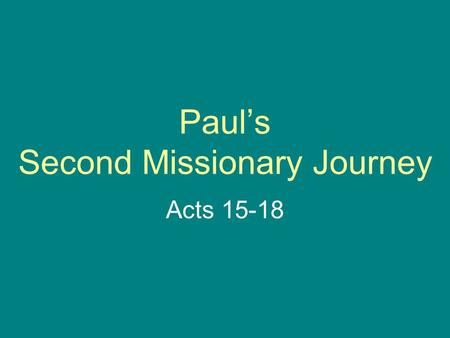 Paul's Second Missionary Journey Acts 15-18. Second Missionary Journey Antioch Derbe and Lystra Troas Philippi Thessalonica Beroea Athens Corinth.