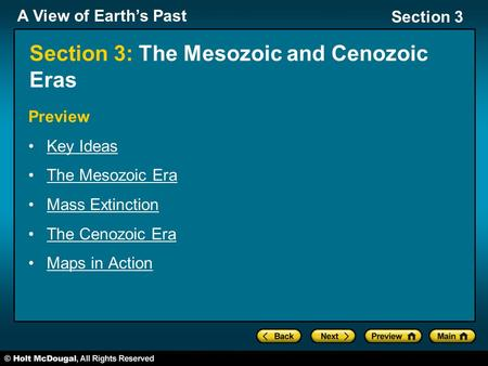 A View of Earth's Past Section 3 Section 3: The Mesozoic and Cenozoic Eras Preview Key Ideas The Mesozoic Era Mass Extinction The Cenozoic Era Maps in.