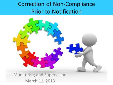 Correction of Non-Compliance Prior to Notification Monitoring and Supervision March 11, 2013.