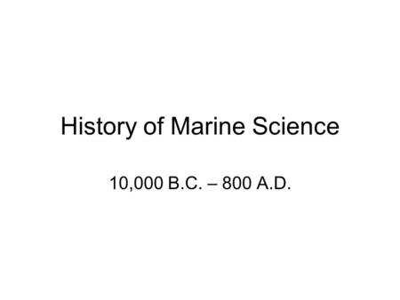 History of Marine Science 10,000 B.C. – 800 A.D..