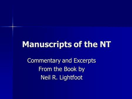 Manuscripts of the NT Commentary and Excerpts From the Book by Neil R. Lightfoot.