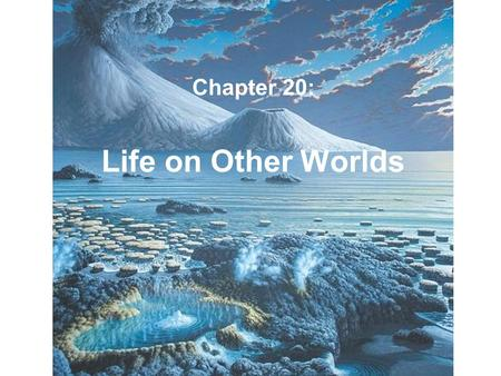 Life on Other Worlds Chapter 20:. The Physical Basis of Life All life forms on Earth, from viruses to complex mammals (including humans) are based on.