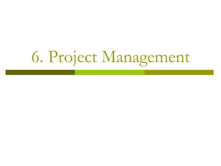 6. Project Management.