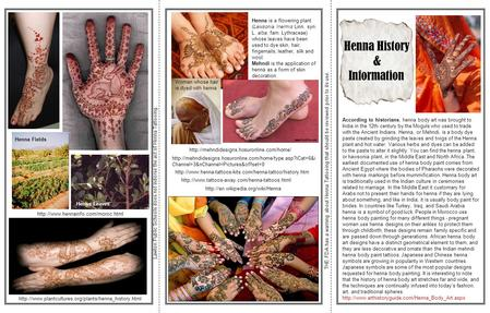 Henna History & Information According to historians, henna body art was brought to India in the 12th century by the Moguls who used to trade with the Ancient.