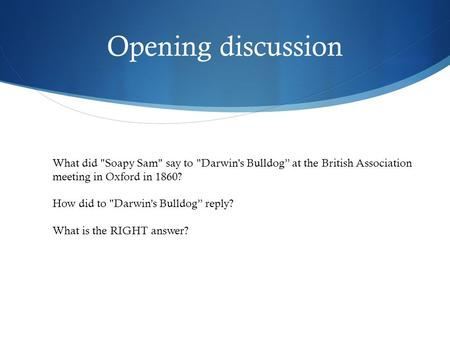 "Opening discussion What did Soapy Sam say to Darwin's Bulldog"" at the British Association meeting in Oxford in 1860? How did to Darwin's Bulldog"" reply?"