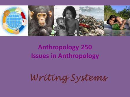 Anthropology 250 Issues in Anthropology Writing Systems.