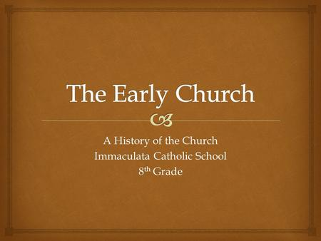 A History of the Church Immaculata Catholic School 8 th Grade.