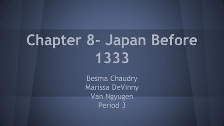 Chapter 8- Japan Before 1333 Besma Chaudry Marissa DeVinny Van Ngyugen Period 3.