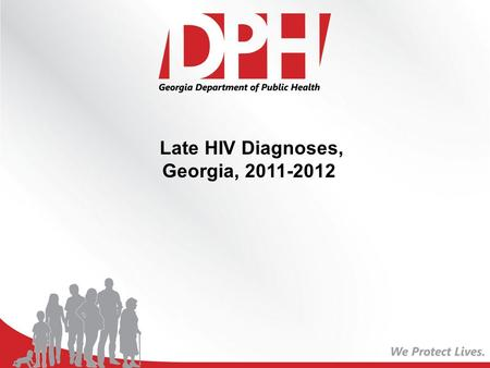 Late HIV Diagnoses, Georgia, 2011-2012. Background Late HIV diagnosis is defined as first CD4 within 12 months of diagnosis <200 cells/ml Late HIV diagnosis.