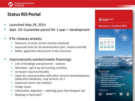 Status RiS Portal  Launched May 19, 2014  Sept. 19: Guarantee period for 1 year + development  9 fix releases already:  Measures to meet certain security.