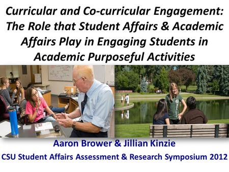 Curricular and Co-curricular Engagement: The Role that Student Affairs & Academic Affairs Play in Engaging Students in Academic Purposeful Activities Aaron.